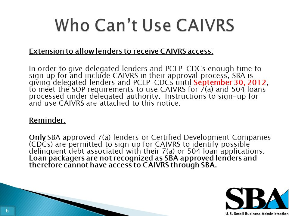 Extension to allow lenders to receive CAIVRS access: In order to give delegated lenders and PCLP-CDCs enough time to sign up for and include CAIVRS in
