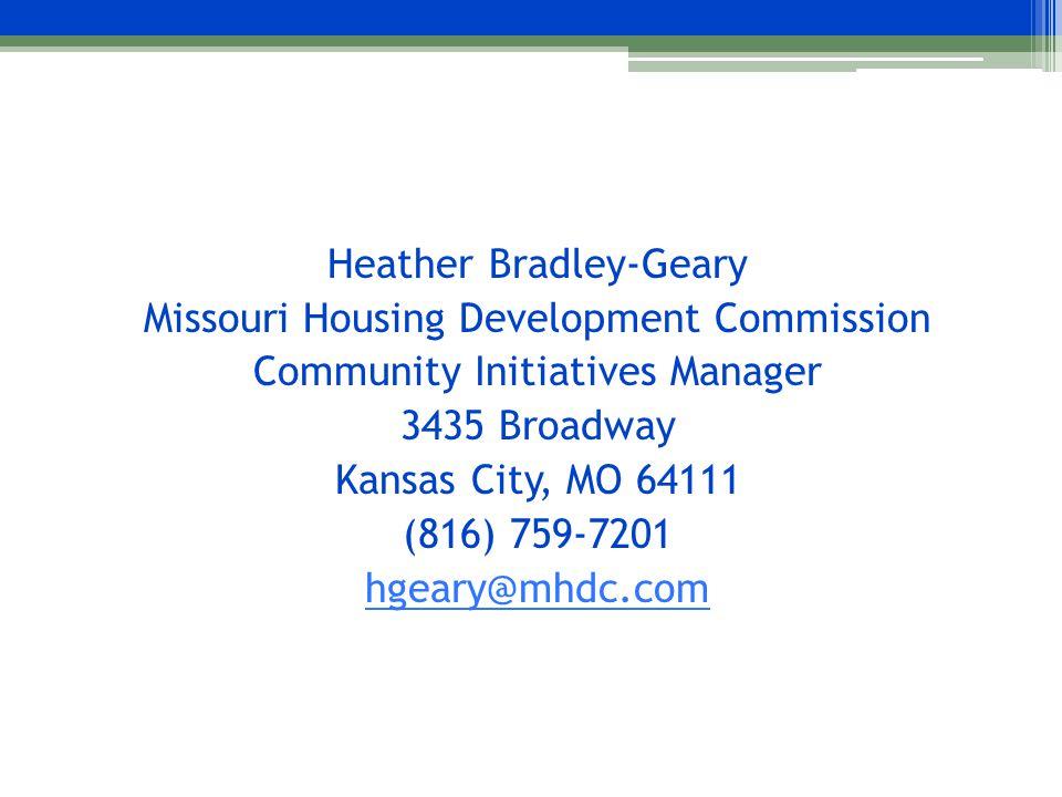 Heather Bradley-Geary Missouri Housing Development Commission Community Initiatives Manager 3435 Broadway Kansas City, MO 64111 (816) 759-7201 hgeary@mhdc.com