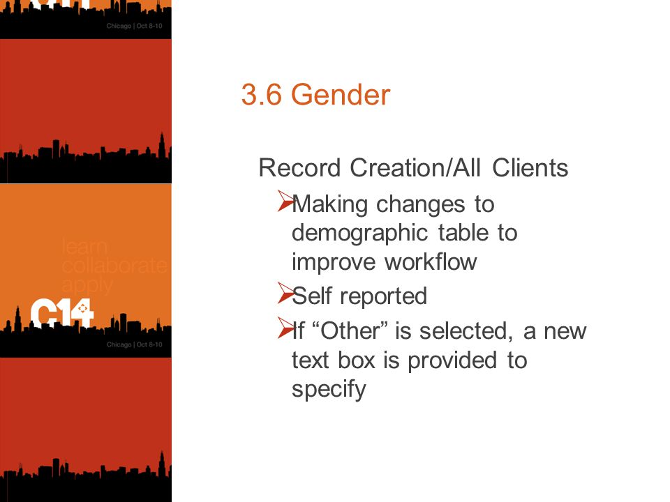 3.6 Gender Record Creation/All Clients  Making changes to demographic table to improve workflow  Self reported  If Other is selected, a new text box is provided to specify