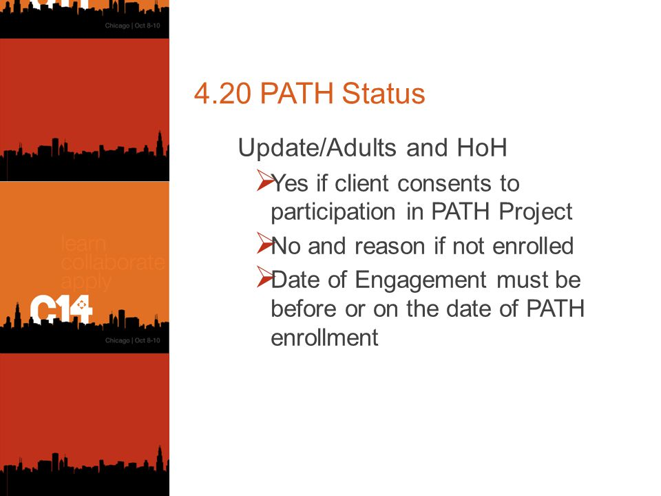 4.20 PATH Status Update/Adults and HoH  Yes if client consents to participation in PATH Project  No and reason if not enrolled  Date of Engagement must be before or on the date of PATH enrollment