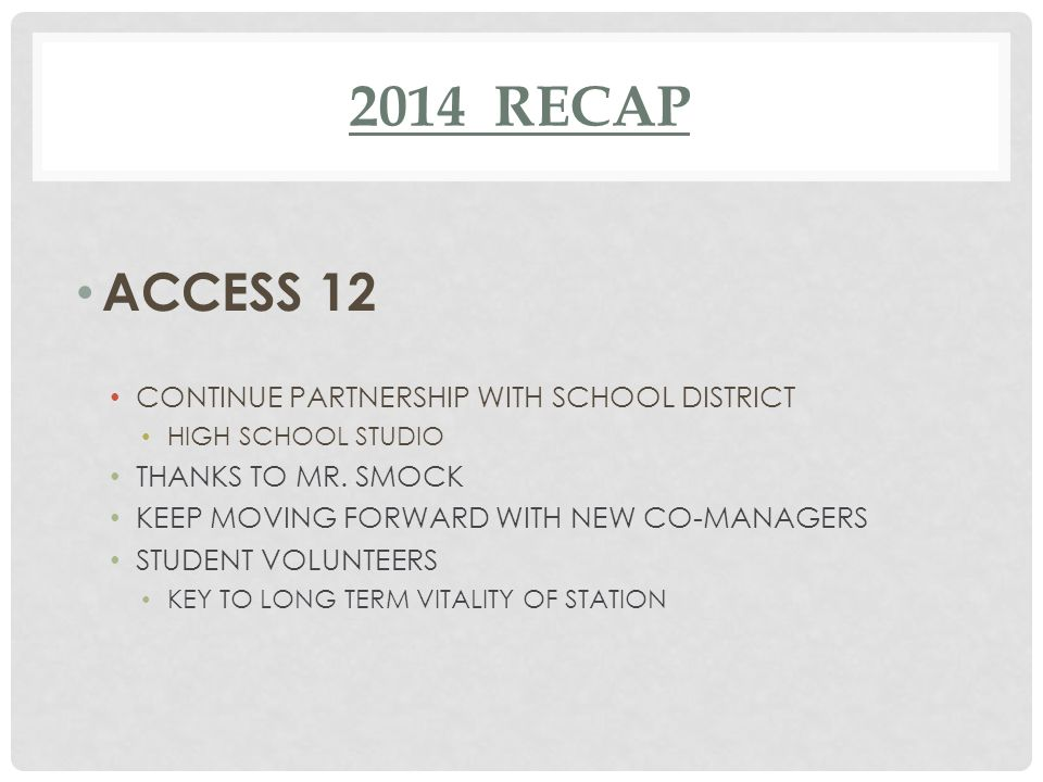 2014 RECAP ACCESS 12 CONTINUE PARTNERSHIP WITH SCHOOL DISTRICT HIGH SCHOOL STUDIO THANKS TO MR.