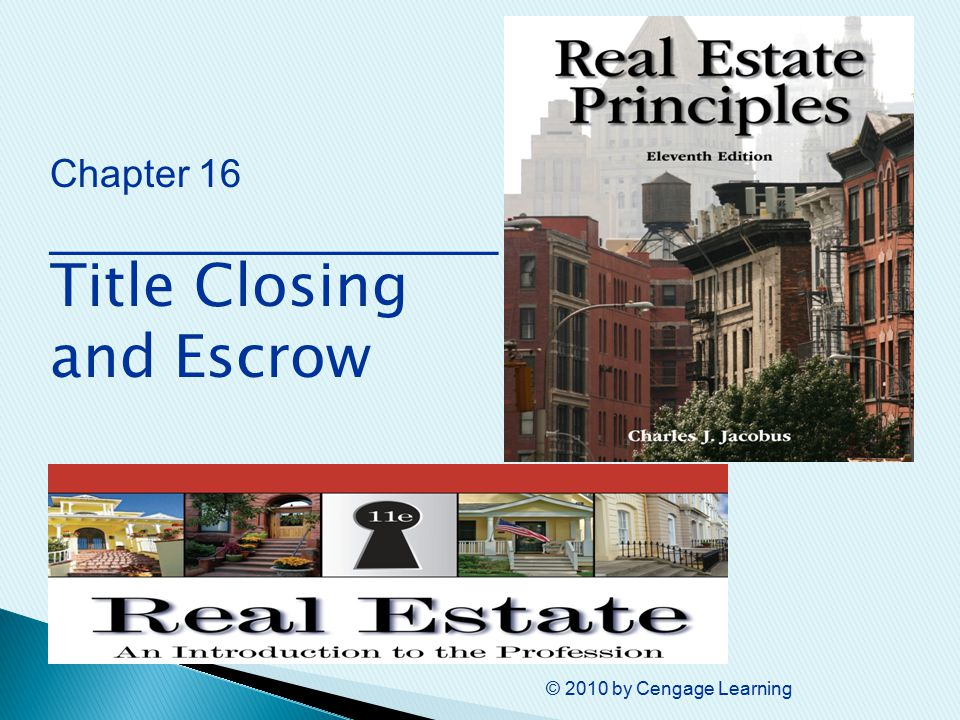 © 2010 by Cengage Learning Chapter 16 ________________ Title Closing and Escrow