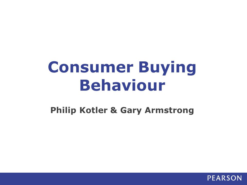 Consumer Buying Behaviour Philip Kotler & Gary Armstrong