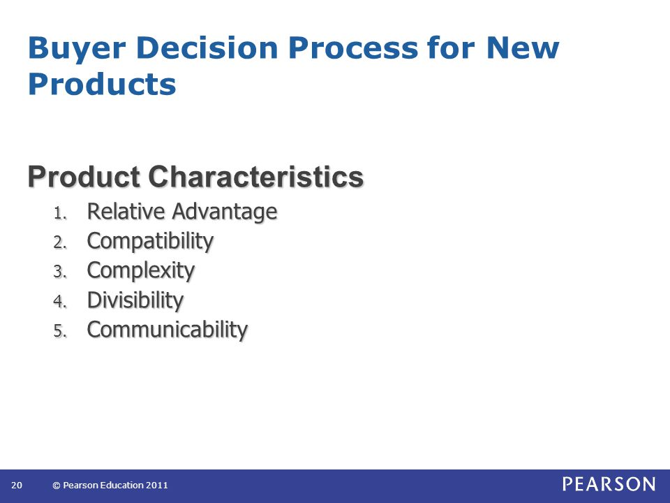 Buyer Decision Process for New Products Product Characteristics 1. Relative Advantage 2. Compatibility 3. Complexity 4. Divisibility 5. Communicabilit