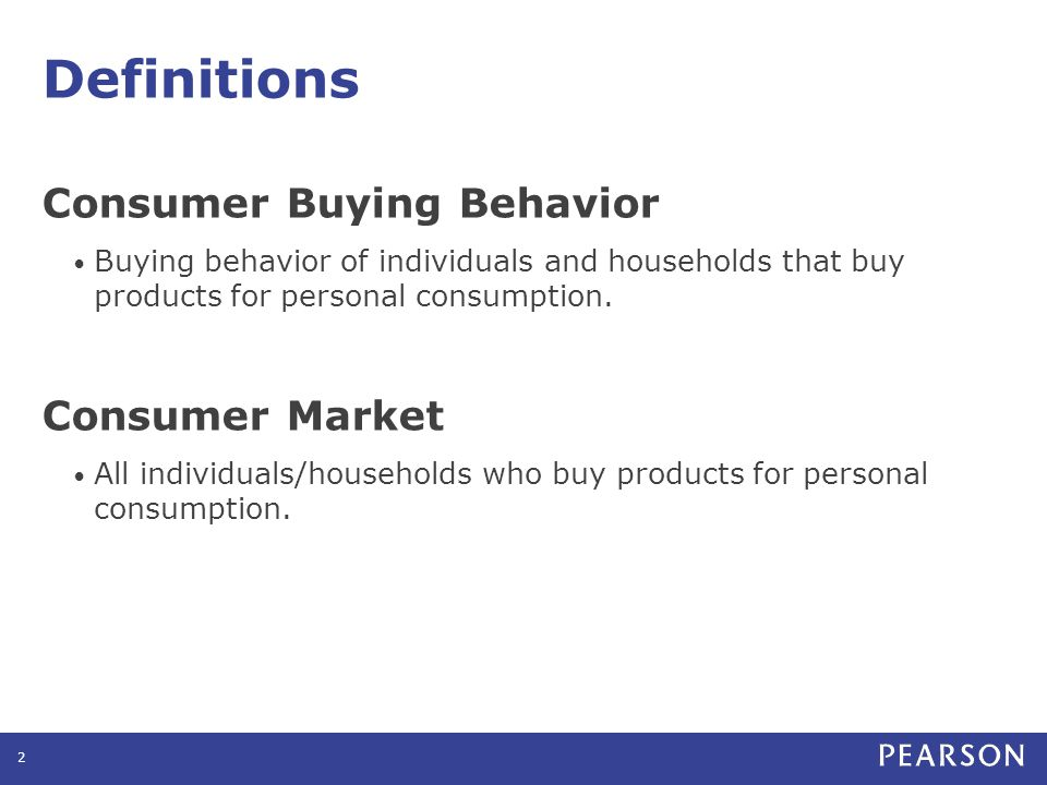 The Buyer Decision Process 13© Pearson Education 2011 Need recognition Information search Evaluation of alternatives Purchase decision Postpurchase behavior Needs can be triggered by: Internal stimuli – Normal needs become strong enough to drive behavior External stimuli – Advertisements – Friends of friends Stages