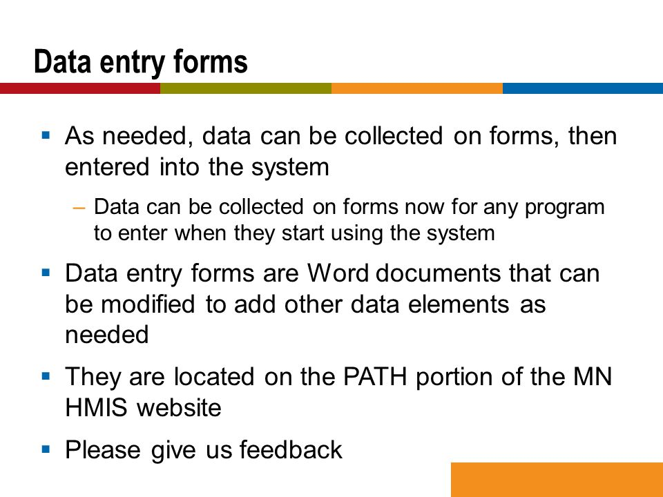  As needed, data can be collected on forms, then entered into the system –Data can be collected on forms now for any program to enter when they start