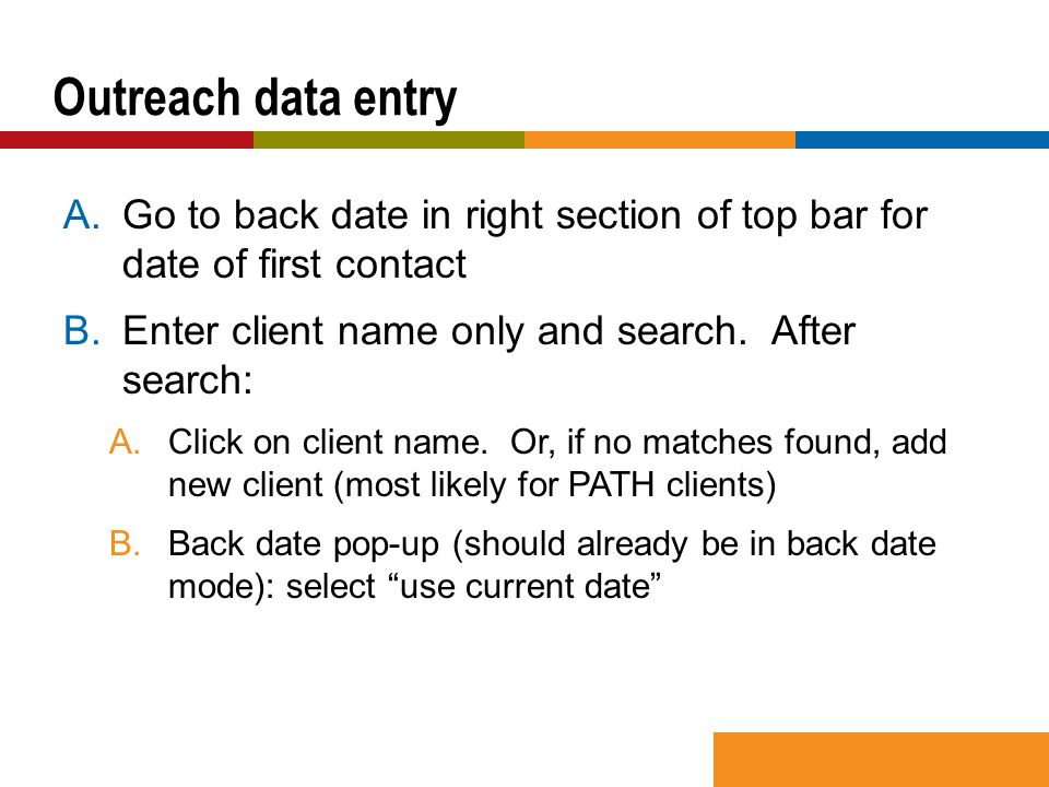 A.Go to back date in right section of top bar for date of first contact B.Enter client name only and search.