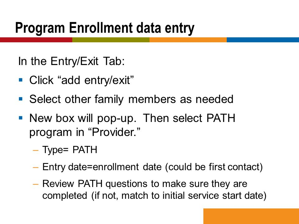 """In the Entry/Exit Tab:  Click """"add entry/exit""""  Select other family members as needed  New box will pop-up. Then select PATH program in """"Provider."""""""