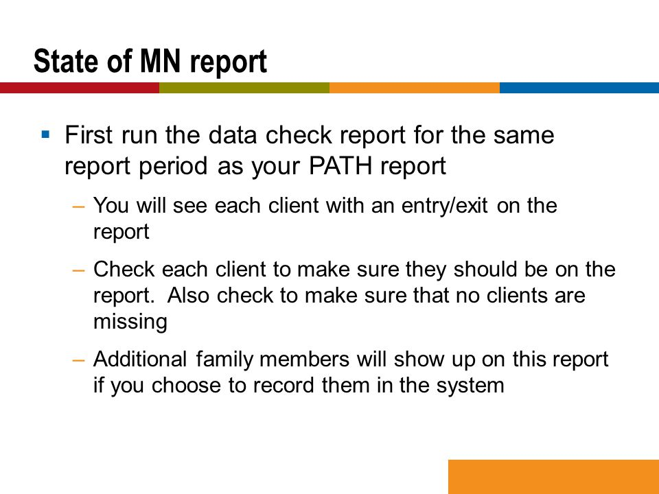  First run the data check report for the same report period as your PATH report –You will see each client with an entry/exit on the report –Check eac