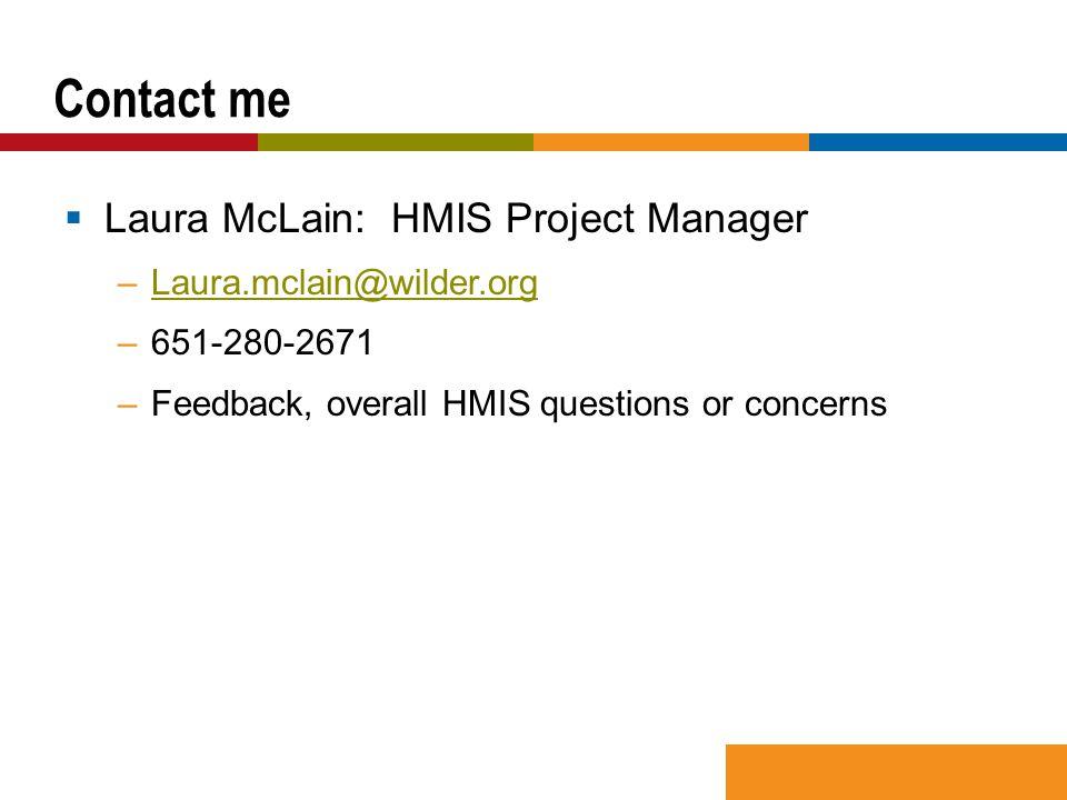  Laura McLain: HMIS Project Manager –Laura.mclain@wilder.orgLaura.mclain@wilder.org –651-280-2671 –Feedback, overall HMIS questions or concerns Conta