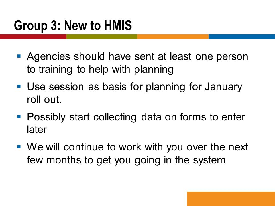  Agencies should have sent at least one person to training to help with planning  Use session as basis for planning for January roll out.  Possibly