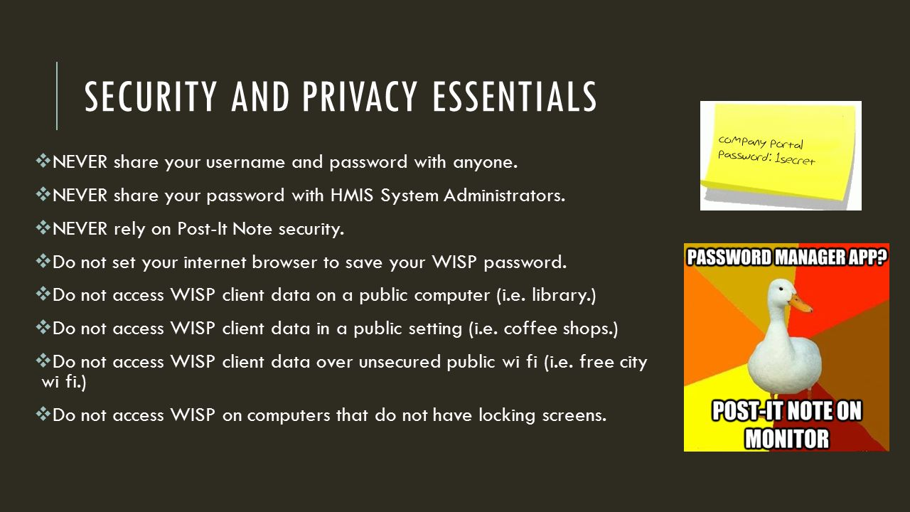 SECURITY AND PRIVACY ESSENTIALS  NEVER share your username and password with anyone.