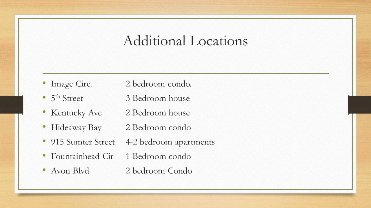 Additional Locations Image Circ. 2 bedroom condo. 5 th Street3 Bedroom house Kentucky Ave2 Bedroom house Hideaway Bay2 Bedroom condo 915 Sumter Street