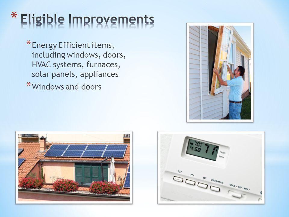 * Energy Efficient items, including windows, doors, HVAC systems, furnaces, solar panels, appliances * Windows and doors