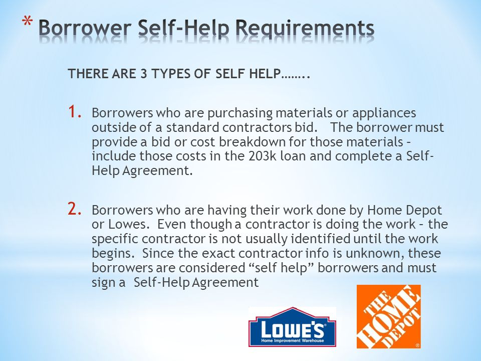 THERE ARE 3 TYPES OF SELF HELP…….. 1. Borrowers who are purchasing materials or appliances outside of a standard contractors bid. The borrower must pr