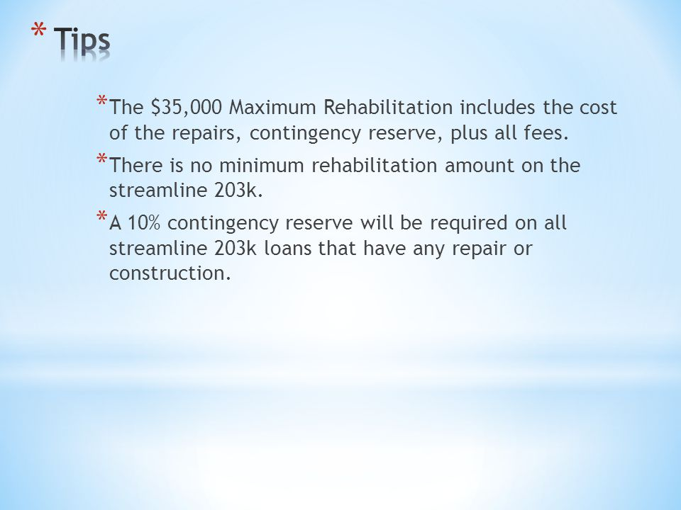 * The $35,000 Maximum Rehabilitation includes the cost of the repairs, contingency reserve, plus all fees. * There is no minimum rehabilitation amount