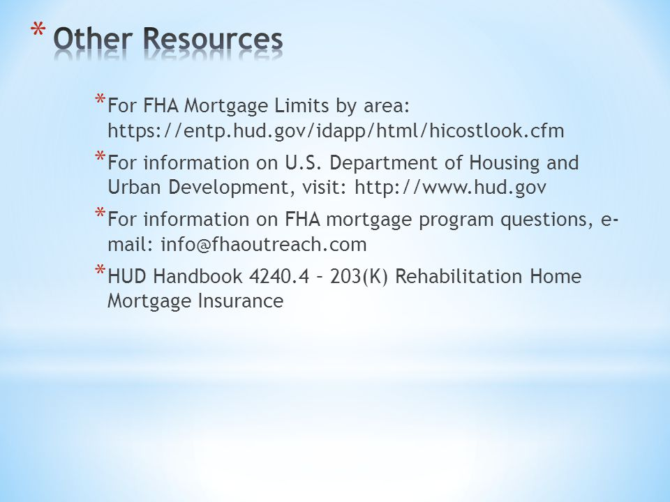 * For FHA Mortgage Limits by area: https://entp.hud.gov/idapp/html/hicostlook.cfm * For information on U.S.