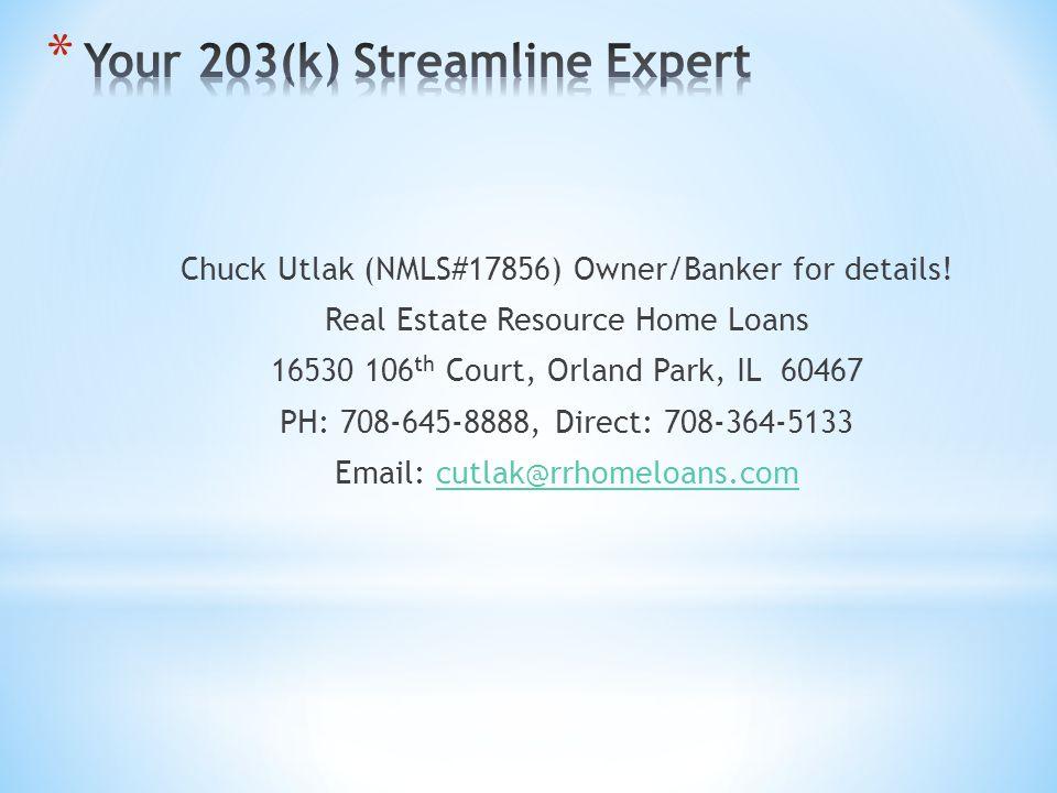 Chuck Utlak (NMLS#17856) Owner/Banker for details.