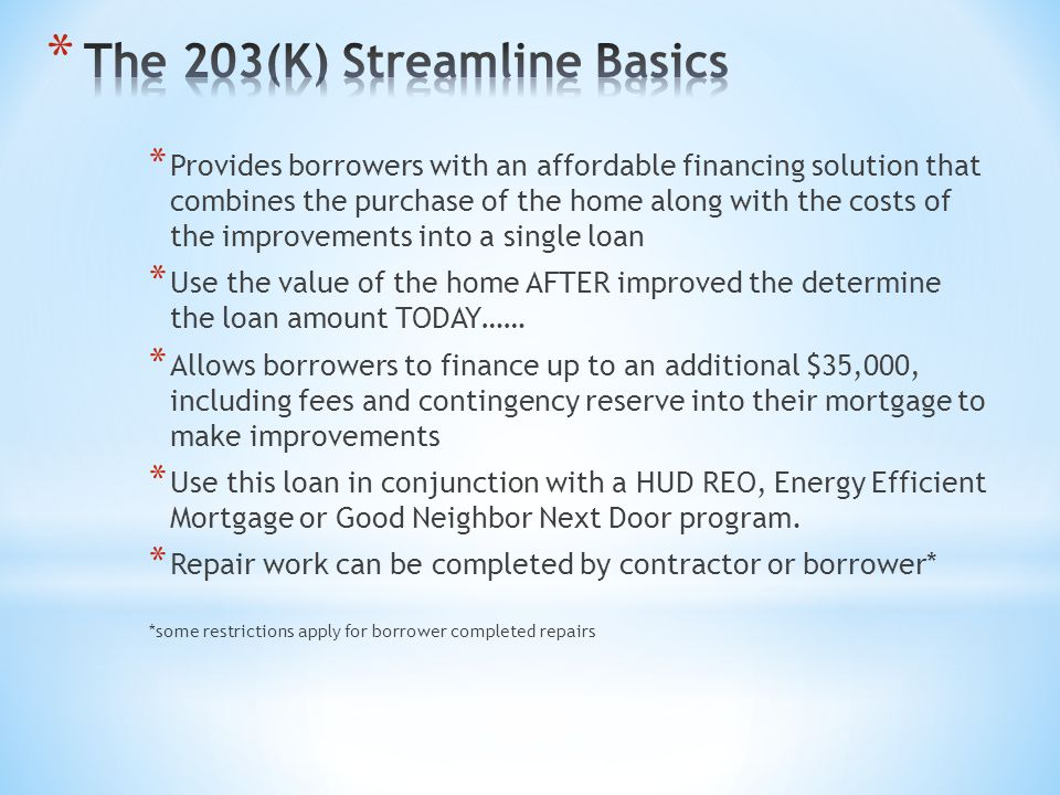 * Provides borrowers with an affordable financing solution that combines the purchase of the home along with the costs of the improvements into a sing