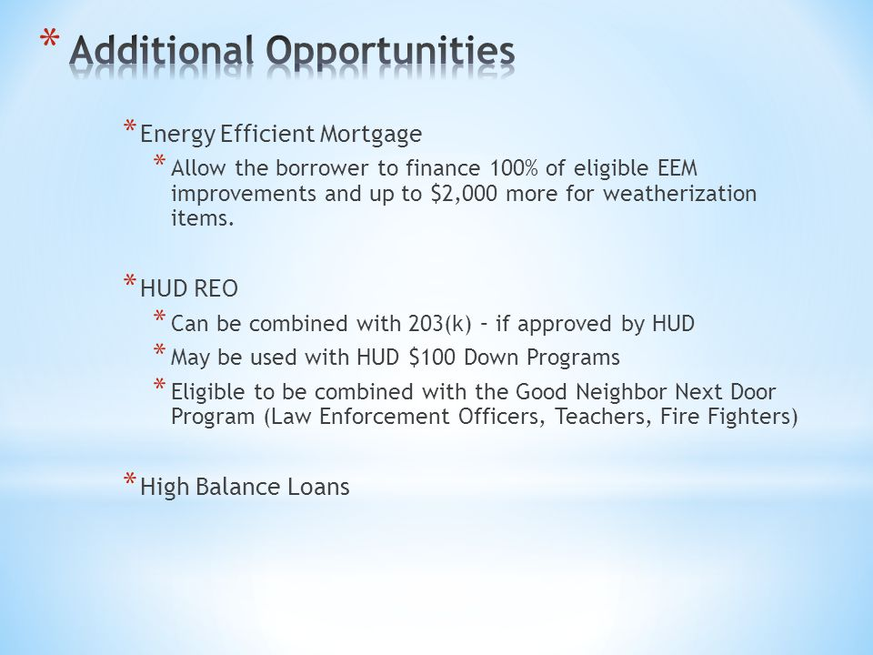 * Energy Efficient Mortgage * Allow the borrower to finance 100% of eligible EEM improvements and up to $2,000 more for weatherization items.