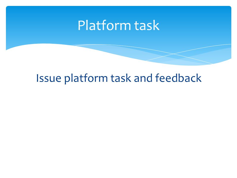Issue platform task and feedback Platform task