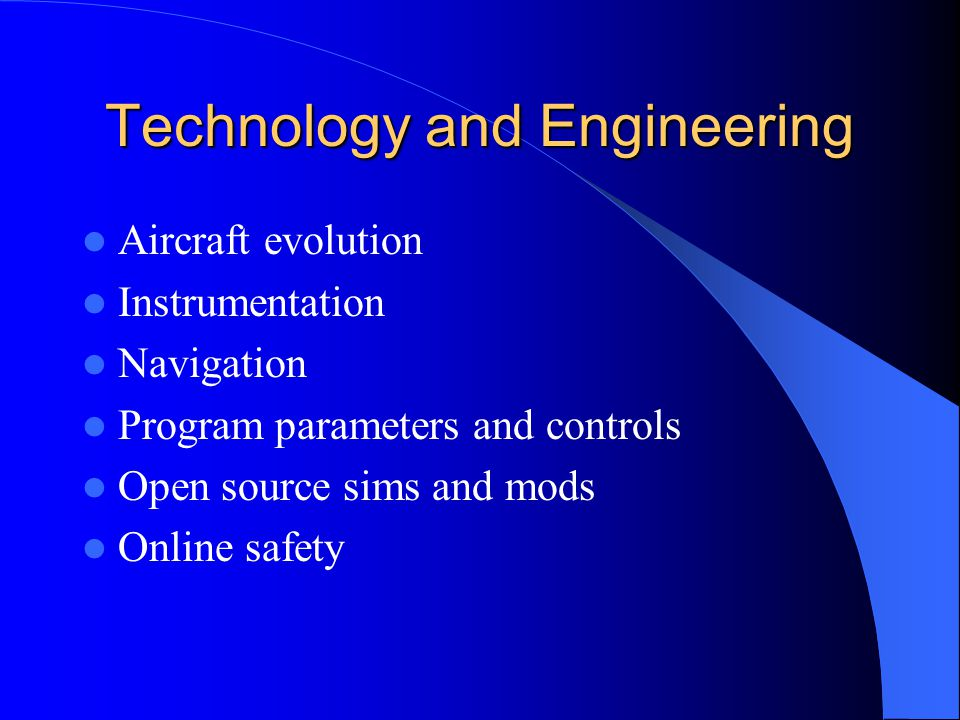 Technology and Engineering Aircraft evolution Instrumentation Navigation Program parameters and controls Open source sims and mods Online safety