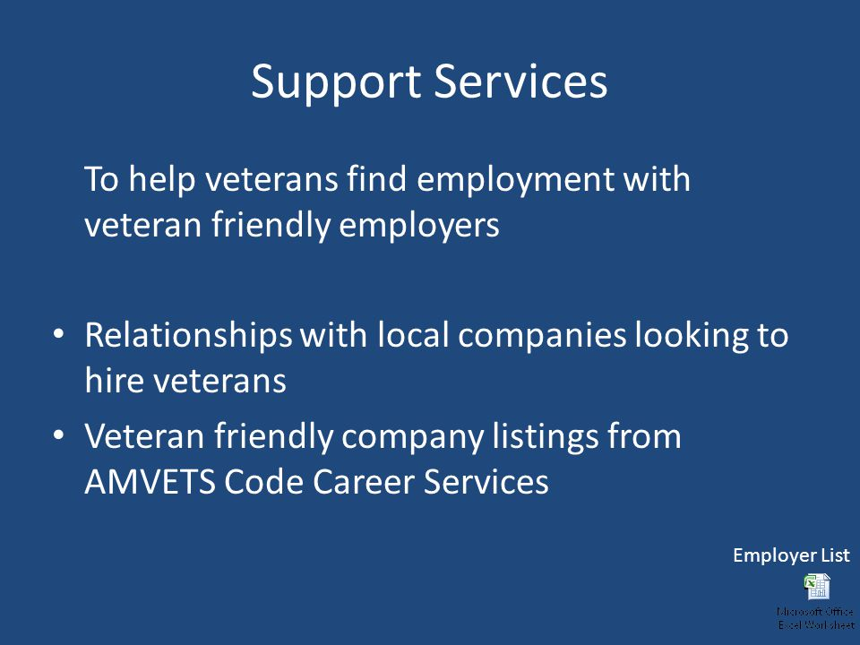 Support Services To help veterans find employment with veteran friendly employers Relationships with local companies looking to hire veterans Veteran