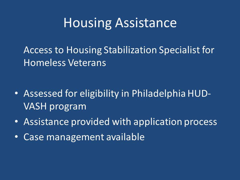 Housing Assistance Access to Housing Stabilization Specialist for Homeless Veterans Assessed for eligibility in Philadelphia HUD- VASH program Assista