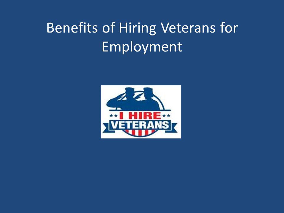 Benefits of Hiring Veterans for Employment