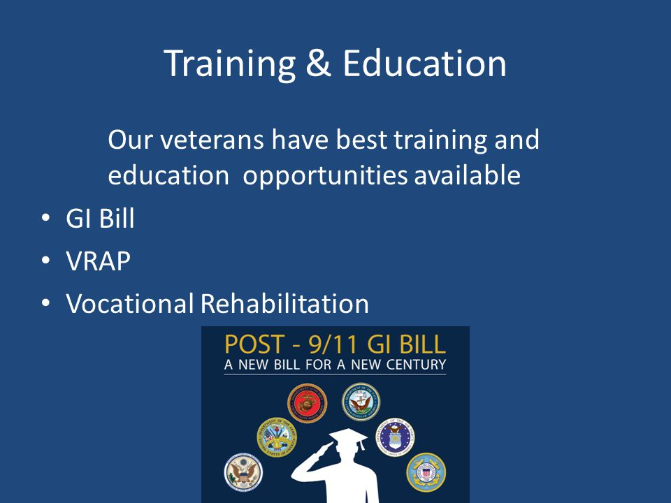 Training & Education Our veterans have best training and education opportunities available GI Bill VRAP Vocational Rehabilitation