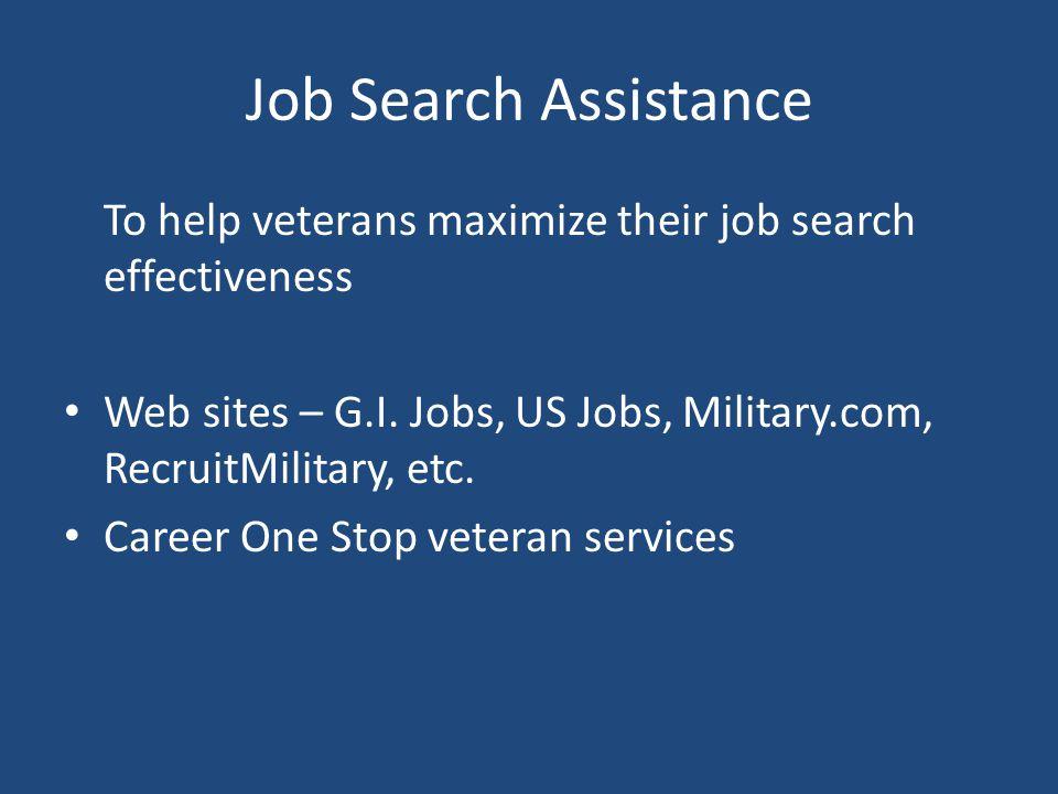 Job Search Assistance To help veterans maximize their job search effectiveness Web sites – G.I. Jobs, US Jobs, Military.com, RecruitMilitary, etc. Car