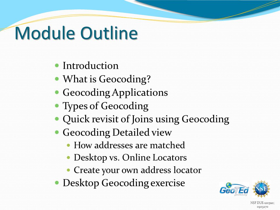 NSF DUE-1205110; 0903270 Module Outline Introduction What is Geocoding.