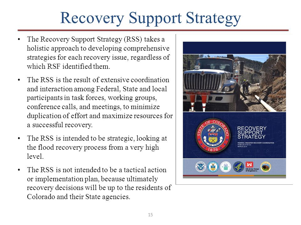 15 The Recovery Support Strategy (RSS) takes a holistic approach to developing comprehensive strategies for each recovery issue, regardless of which R