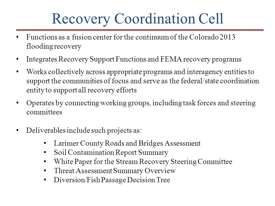 Recovery Coordination Cell Functions as a fusion center for the continuum of the Colorado 2013 flooding recovery Integrates Recovery Support Functions