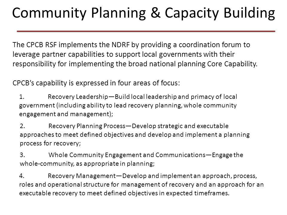Community Planning & Capacity Building The CPCB RSF implements the NDRF by providing a coordination forum to leverage partner capabilities to support