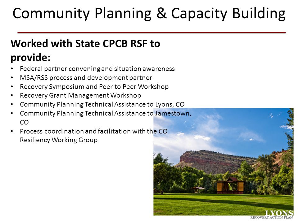 Community Planning & Capacity Building Worked with State CPCB RSF to provide: Federal partner convening and situation awareness MSA/RSS process and de