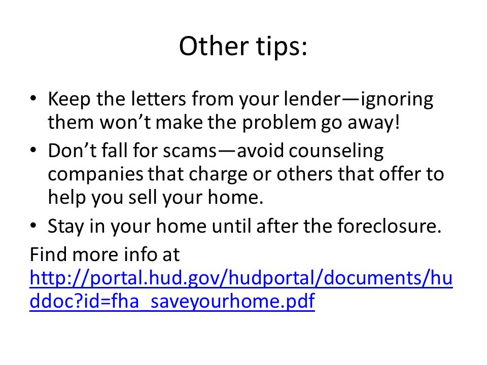 Other tips: Keep the letters from your lender—ignoring them won't make the problem go away.