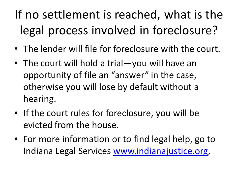 If no settlement is reached, what is the legal process involved in foreclosure.