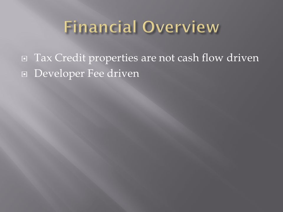  Tax Credit properties are not cash flow driven  Developer Fee driven