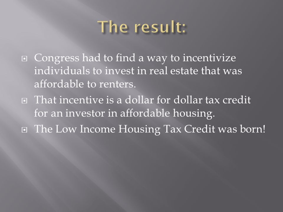  Congress had to find a way to incentivize individuals to invest in real estate that was affordable to renters.