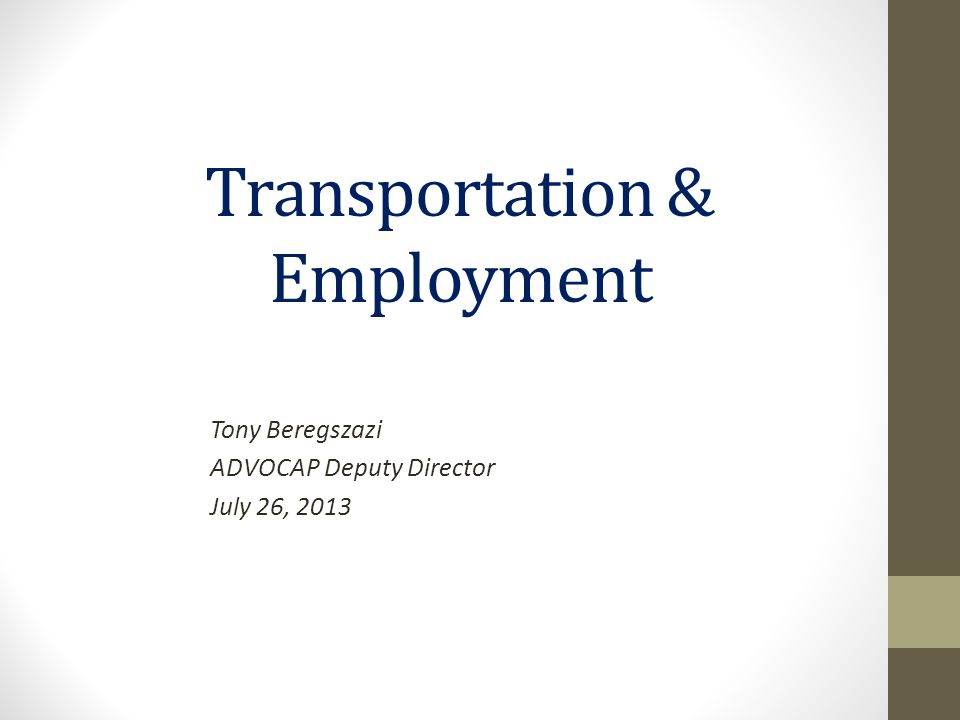 Transportation & Employment Tony Beregszazi ADVOCAP Deputy Director July 26, 2013