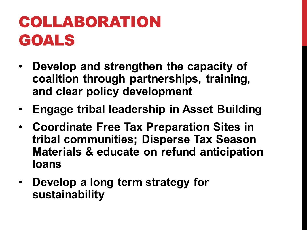 COLLABORATION GOALS Develop and strengthen the capacity of coalition through partnerships, training, and clear policy development Engage tribal leader