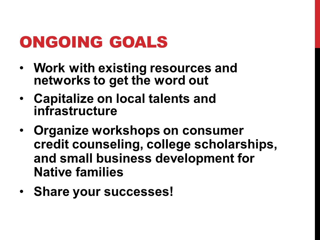 ONGOING GOALS Work with existing resources and networks to get the word out Capitalize on local talents and infrastructure Organize workshops on consu