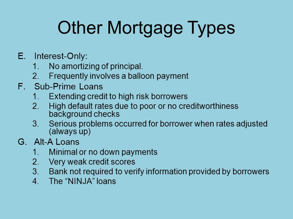 Other Mortgage Types E.Interest-Only: 1.No amortizing of principal.