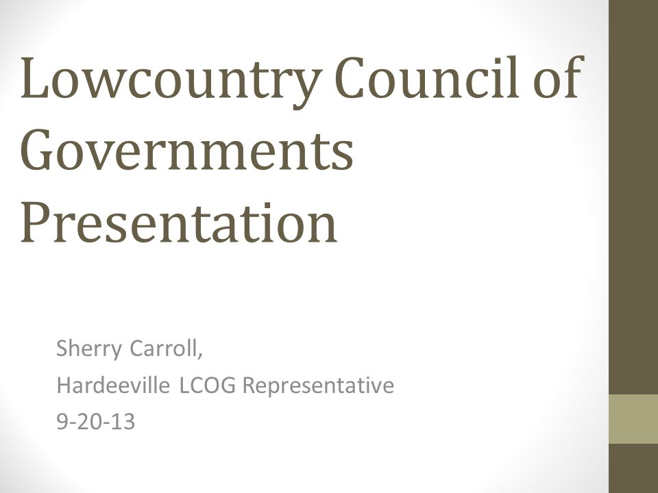 Lowcountry Council of Governments Presentation Sherry Carroll, Hardeeville LCOG Representative 9-20-13
