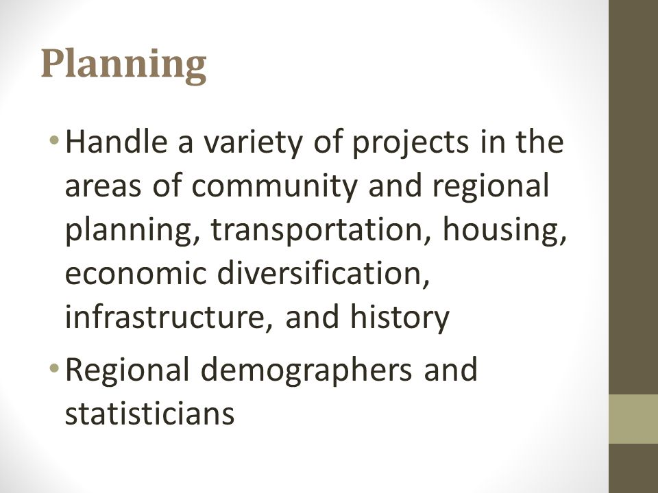 Planning Handle a variety of projects in the areas of community and regional planning, transportation, housing, economic diversification, infrastructu