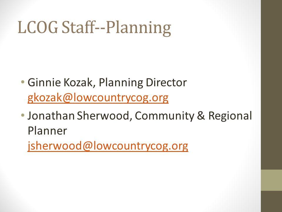 LCOG Staff--Planning Ginnie Kozak, Planning Director gkozak@lowcountrycog.org gkozak@lowcountrycog.org Jonathan Sherwood, Community & Regional Planner jsherwood@lowcountrycog.org jsherwood@lowcountrycog.org