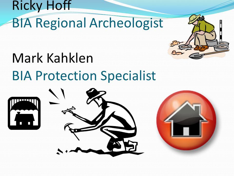 Ricky Hoff BIA Regional Archeologist Mark Kahklen BIA Protection Specialist