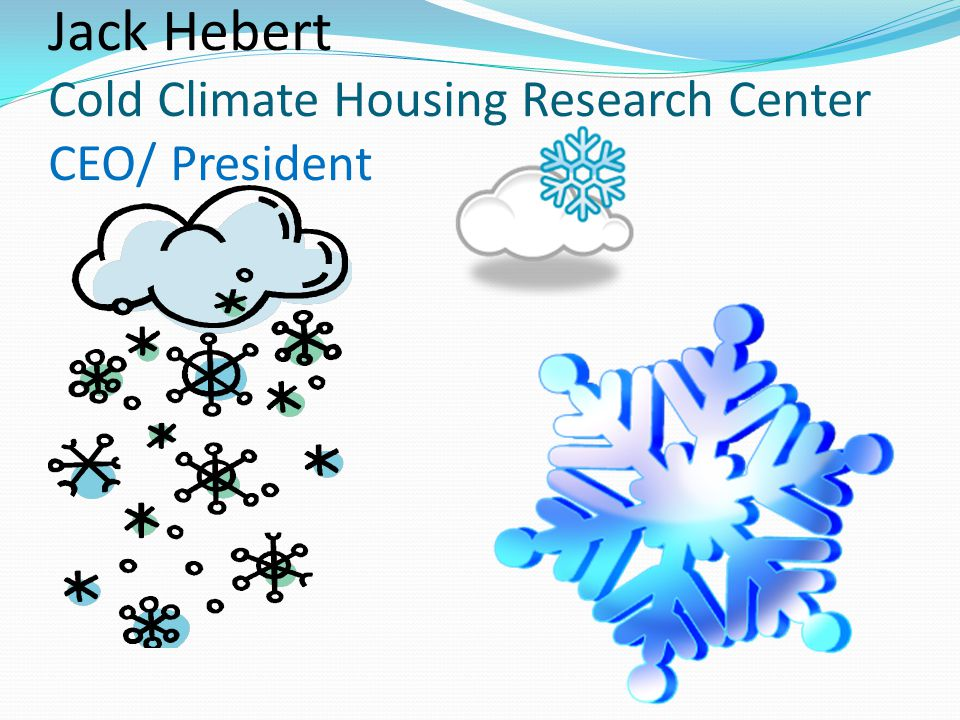 Jack Hebert Cold Climate Housing Research Center CEO/ President