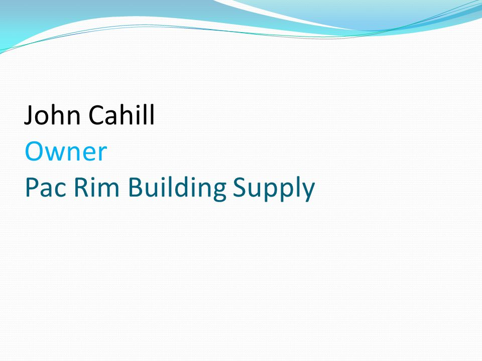 John Cahill Owner Pac Rim Building Supply